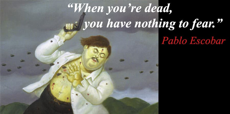 quote from Pablo Escobar about the attitude to death
